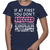 If At First You Don't Succeed Try Listening To Your Photographer T-Shirt