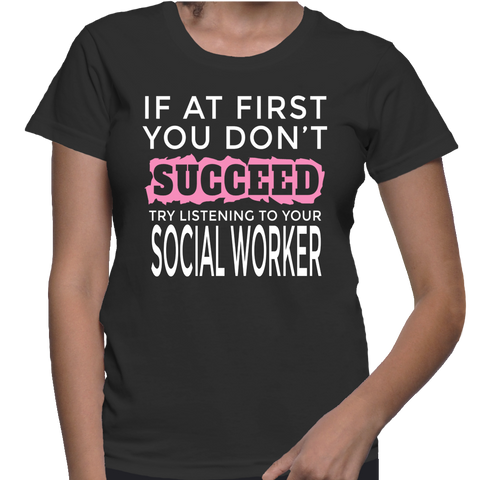 If At First You Don't Succeed Try Listening To Your Social Worker T-Shirt