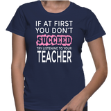 If At First You Don't Succeed Try Listening To Your Teacher T-Shirt