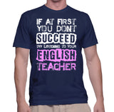 If At First You Dont Succeed Try Listening To Your English Teacher T-Shirt