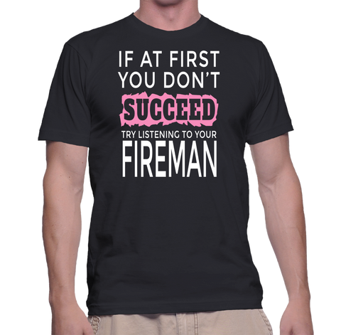 If At First You Don't Succeed Try Listening To Your Fireman T-Shirt
