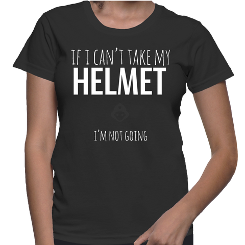 If I Can't Take My Helmet I'm Not Going T-Shirt