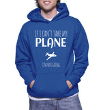 If I Can't Take My Plane I'm Not Going Hoodie