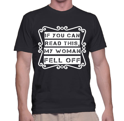 If You Can Read This My Woman Fell Off T-Shirt