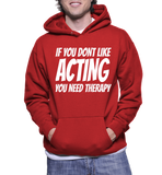 If You Dont Like Acting You Need Therapy Hoodie