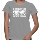 If You Dont Like Studying You Need Therapy T-Shirt