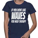 If You Dont Like Waves You Need Therapy T-Shirt