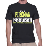 I'm A Fireman I Suppose I Could Be Prouder But It's Highly Unlikely T-Shirt