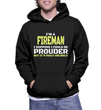 I'm A Fireman I Suppose I Could Be Prouder But It's Highly Unlikely Hoodie
