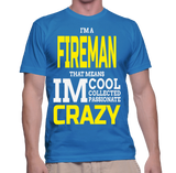 I'm A Fireman That Means Im Cool Collected Passionate Crazy T-Shirt