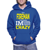 I'm A Fireman That Means Im Cool Collected Passionate Crazy Hoodie