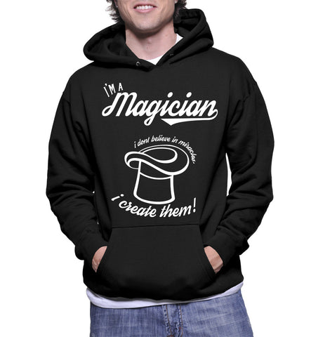I'm A Magician I Dont Believe In Miracles I Create Them! Hoodie