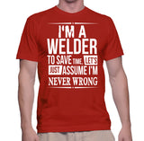 I'm A Welder To Save Time, Let's Just Assume I'm Never Wrong T-Shirt