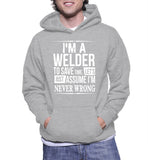 I'm A Welder To Save Time, Let's Just Assume I'm Never Wrong Hoodie