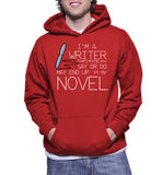 I'm A Writer Everything You SAY Or DO May End Up In My NOVEL Hoodie