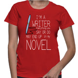I'm A Writer Everything You SAY Or DO May End Up In My NOVEL T-Shirt