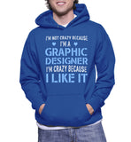 I'm Not Crazy Because I'm A Graphic Designer I'm Crazy Because I Like It Hoodie