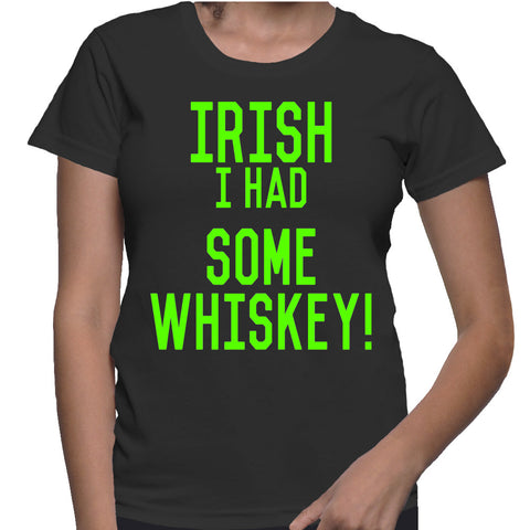 Irish I Had Some Whiskey! T-Shirt