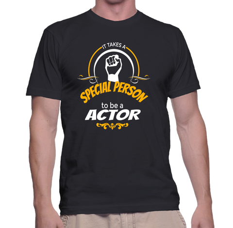 It Takes A Special Person To Be A Actor T-Shirt