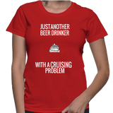 Just Another Beer Drinker With A Crusing Problem T-Shirt