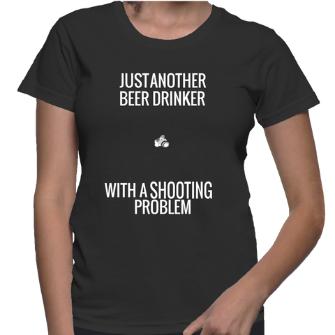 Just Another Beer Drinker With A Shooting Problem T-Shirt