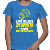 Life Is Like Photography We Develop From The Negatives T-Shirt