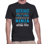 Marketing Manager Only Because Full Time Super Skilled Ninja Is Not A Actual Title T-Shirt