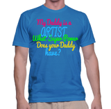 My Daddy Is A Artist What Super Power Does Your Daddy Have? T-Shirt