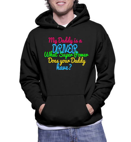 My Daddy Is A Driver What Super Power Does Your Daddy Have? Hoodie