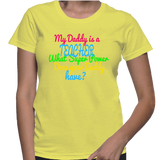 My Daddy Is A Teacher What Super Power Does Your Daddy Have? T-Shirt