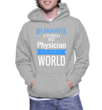 My Daughter Is The World's Best Physician In The History Of World Hoodie