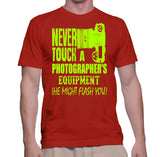 Never Touch A Photographer's Equipment (He Might Flash You) T-Shirt