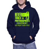 Never Touch A Photographer's Equipment (He Might Flash You) Hoodie