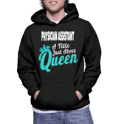 Physician Assistant A Title Just Above Queen Hoodie