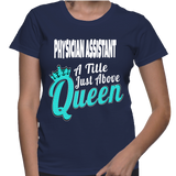 Physician Assistant A Title Just Above Queen T-Shirt