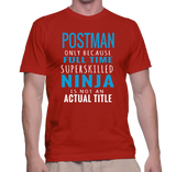Postman Only Because Full Time Superskilled Ninja Is Not A Actual Title T-Shirt