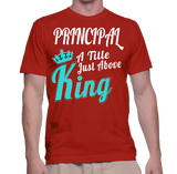 Principal A Title Just Above King T-Shirt