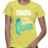 Principal A Title Just Above Queen T-Shirt