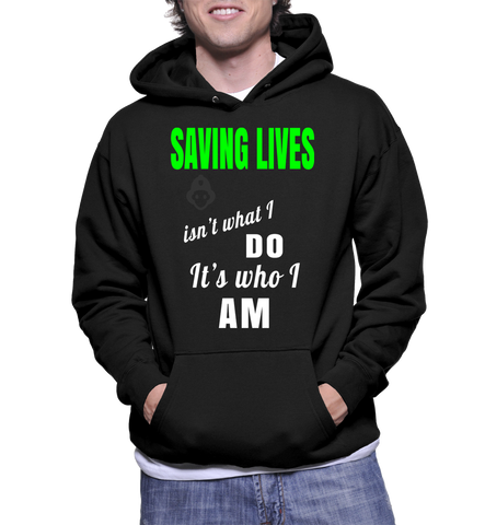 Saving Lives Isn't What I Do It's Who I Am Hoodie