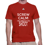 Screw Calm I'm About To Shoot T-Shirt