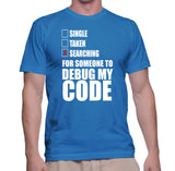 Single Taken Searching For Someone To Debug My Code T-Shirt