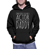 Some People Call Me A Actor The Most Important People Call Daddy Hoodie