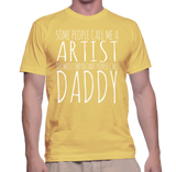 Some People Call Me A Artist The Most Important People Call Daddy T-Shirt