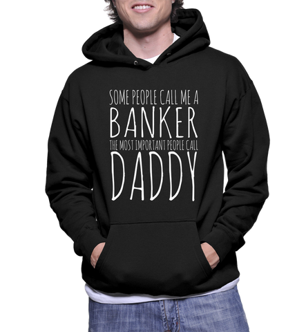Some People Call Me A Banker The Most Important People Call Daddy Hoodie