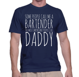 Some People Call Me A Bartender The Most Important People Call Daddy T-Shirt