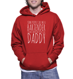 Some People Call Me A Bartender The Most Important People Call Daddy Hoodie