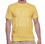 Some People Call Me A Song Writer The Most Important People Call Daddy T-Shirt