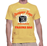 Some People Carry Designer Bags At The Weekend, I Carry A Trauma Bag T-Shirt