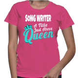 Song Writer A Title Just Above Queen T-Shirt