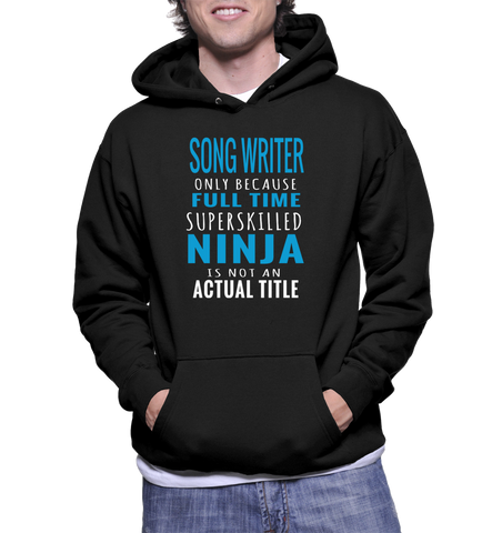 Song Writer Only Because Full Time Super Skilled Ninja Is Not An Actual Tittle Hoodie